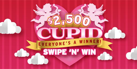 $2,500 Cupid Everyone's A Winner! Swipe 'N' Win