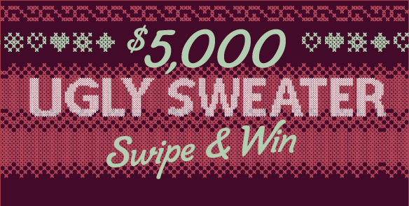 $5,000 Ugly Sweater Swipe & Win