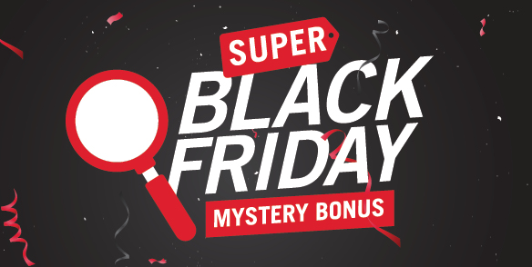 Super Black Friday Mystery Bonus