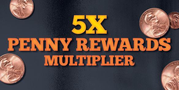 5x Penny Rewards Multiplier
