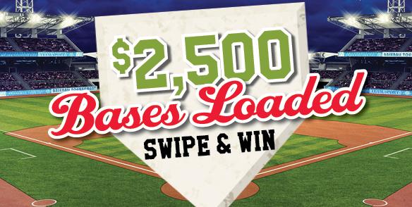 $2,500 Bases Loaded Swipe & Win