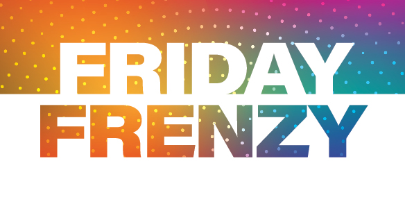 10x entries for Friday Frenzy
