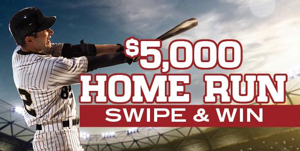 $5,000 Home Run Swipe & Win