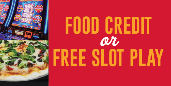 Food Credit or Free Slot Play