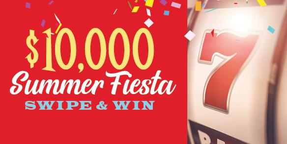 $10,000 Summer Fiesta Swipe & Win
