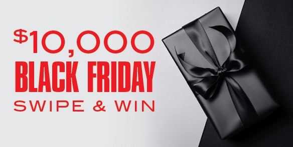 $10,000 Black Friday Swipe & Win